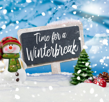 Snowman with chalkboard and message Time for a winterbreak