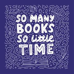 Fototapeta So many books, so little time. Doodle vector illustration with hand lettering. Background for lovers of reading. obraz
