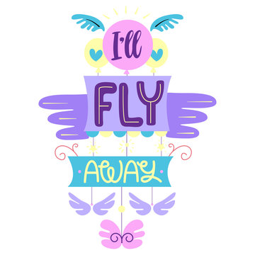 I will fly away. hand-drawn doodle lettering phrase isolated. Motivate phrase, inscription for photo overlays, greeting card or print, poster design