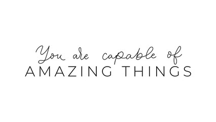 You are capable of amazing things inspirational lettering vector illustration. Motivational quote calligraphy for planners, journals, posters and clothing. Isolated on white background