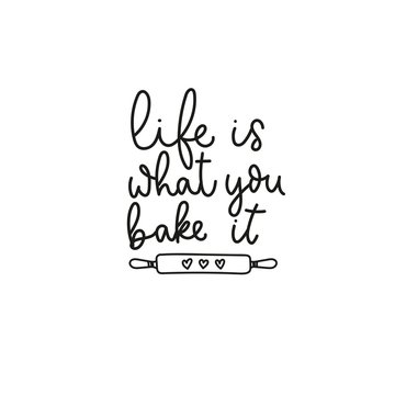 Life is what you bake it inspirational quote vector illustration. Hand drawn positive lettering phrase in black font with rolling pin for dough. Typography print design for promo, posters, flyers