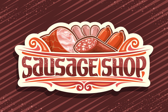 Vector signage for Sausage Shop, vintage cut paper label with illustration of many assorted raw sausages and decorative flourishes, brush typeface for words sausage shop, sign board for delicatessen.