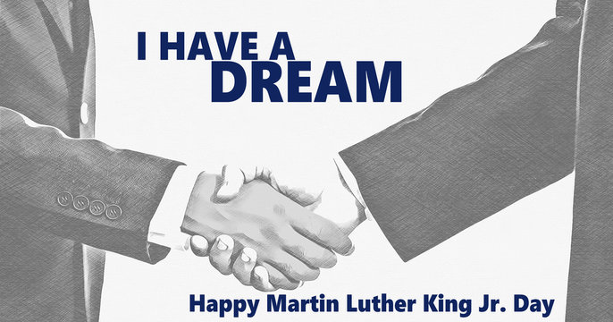 Happy Martin Luther King jr day. I have a dream and white and black handshaking background.