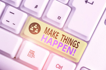 Conceptual hand writing showing Make Things Happen. Concept meaning you will have to make hard efforts in order to achieve it
