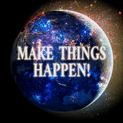 Text sign showing Make Things Happen. Business photo showcasing you will have to make hard efforts in order to achieve it Elements of this image furnished by NASA