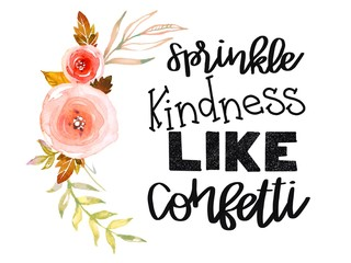 Inspirational Quote - Sprinkle kindness like confetti with roses