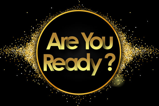 are you ready in golden circle stars and black background