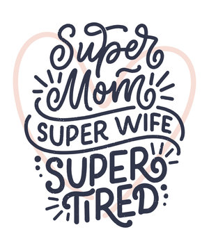 Mommy lifestyle slogan in hand drawn style. Super mom, super wife, super tired illustration. Humorous textile print or poster with lettering quote. Mothers day greeting card design. Vector