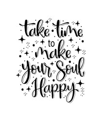 Take time to make your soul happy, hand lettering, motivational quotes