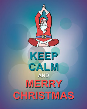 Keep calm and merry Christmas poster. Santa claus doing yoga pose illustration. Santa meditates. Colorful bokeh background. Green, red colors.