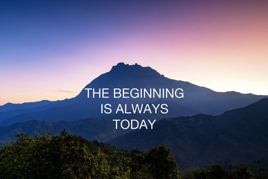Motivational and inspirational quotes - The beginning is always today.