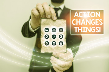 Text sign showing Action Changes Things. Business photo text start doing something against problem resolve or achieve it