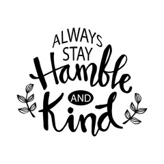 Zelfklevend Fotobehang Positive Typography Always stay humble and kind lettering. Inspirational quote.