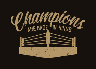 Boxing quote slogan typography champions are made in rings with ring illustration in vintage retro style