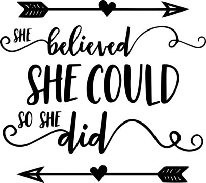 she believed she could so she did inspirational quotes and motivational typography art lettering composition vector