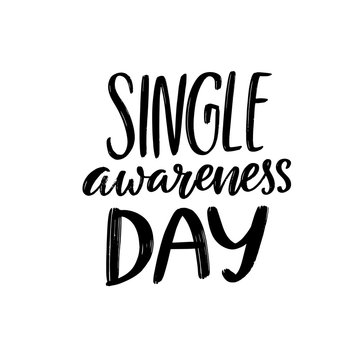 Single awareness day. Anti Valentines day slogan. Black handwritten vector quote