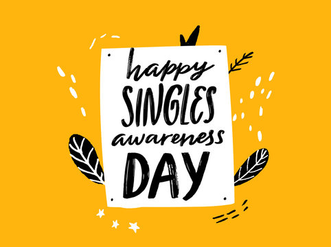 Happy singles awareness day. Inspirational saying for anti Valentines day. Black handwritten vector quote on yellow doodle background.