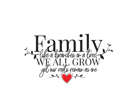 Family like a branches on a tree, we all grow yet our roots remain as one, vector. Wording design, lettering. Beautiful family quotes. Wall decals, wall artwork