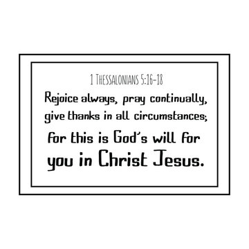 Rejoice always, pray continually, give thanks in all circumstances; for this is God's will for you in Christ Jesus. Calligraphy saying for print. Vector Quote