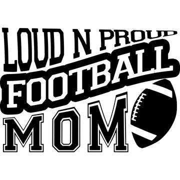 Loud and proud football mom Superbowl Football Sayings