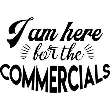 I am here for the Commercials Superbowl Football Sayings