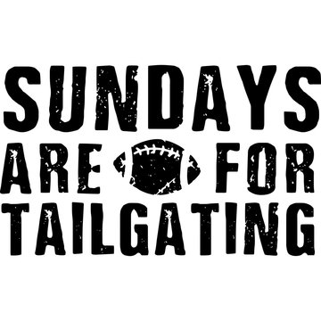Sundays are for tailgating Superbowl Football Sayings