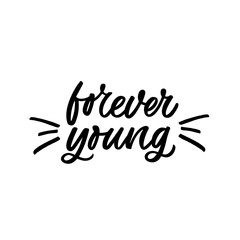 Hand drawn lettering quote. The inscription: Forever young. Perfect design for greeting cards, posters, T-shirts, banners, print invitations.