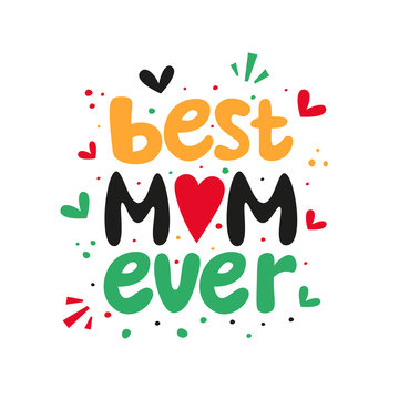 Best Mom Ever. Happy Mother's Day lettering vector illustration. Heart and love. Greeting card, poster.