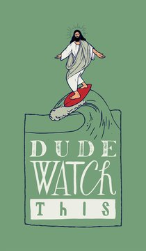 Jesus surfing with a funny motivational typography. Dude watch this.