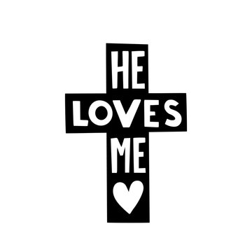 He loves me graphic lettering. Typographic for card, poster, postcard, sticker, tee shirt. Inspirational quote he loves me. Vector illustration.