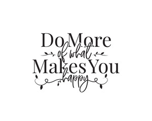 Do more of what makes you happy, vector. Wording design, lettering. Wall art work, wall decals, home decor isolated on white background. Motivational, inspirational life quotes