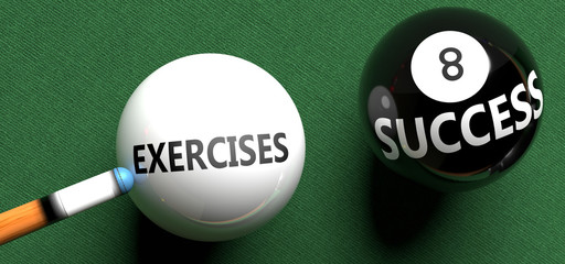 Exercises brings success - pictured as word Exercises on a pool ball, to symbolize that Exercises can initiate success, 3d illustration