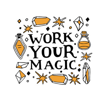 Work your magic inscription. Wiccan symbols set. Witchcraft vector illustration in hand drawn style with crystals, potions, stars and lettering. Perfect for prints, magic shops, invitations, cards