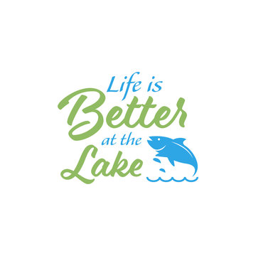 Fishing quote lettering typography. Life is better at the lake.
