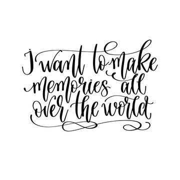 I want to make memories all over the world - travel lettering inspiration text, explore motivation positive quote