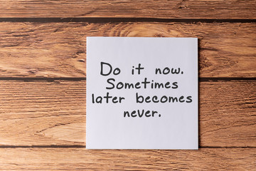 Inspirational Quotes -Do it now, Sometimes later becomes never.