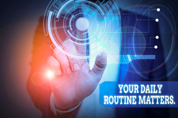 Text sign showing Your Daily Routine Matters. Business photo text Have good habits to live a...