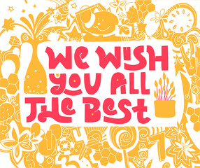We wish you all the best hand drawn lettering. Concept for card design, banner. Creative birthday invitation. Images of сhampagne, fireworks, cake, cat, gifts, honey, ice cream, sweets, stars, flowers