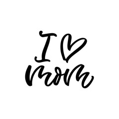 Hand drawn lettering funny quote. The inscription: I love mom. Perfect design for greeting cards, posters, T-shirts, banners, print invitations. Mother's day postcard.