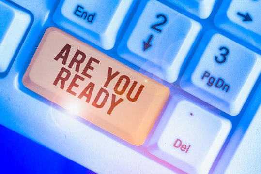 Text sign showing Are You Ready. Business photo showcasing Alertness Preparedness Urgency Game Start Hurry Wide awake