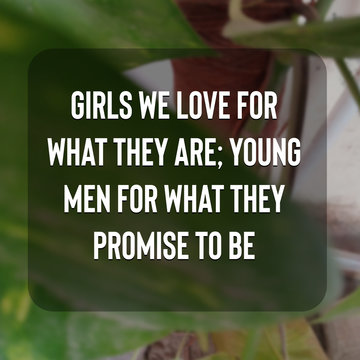 Girls we love for what they are; young men for what they promise to be - Inspirational Quote