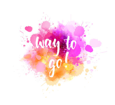 Way to go - lettering on watercolor splash background