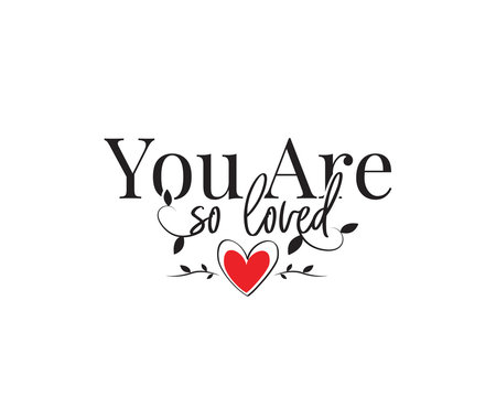 You are so loved, vector. Wording design, lettering. Beautiful romantic love quotes. Greeting card design. Artwork design, wall decals, poster design isolated on white background