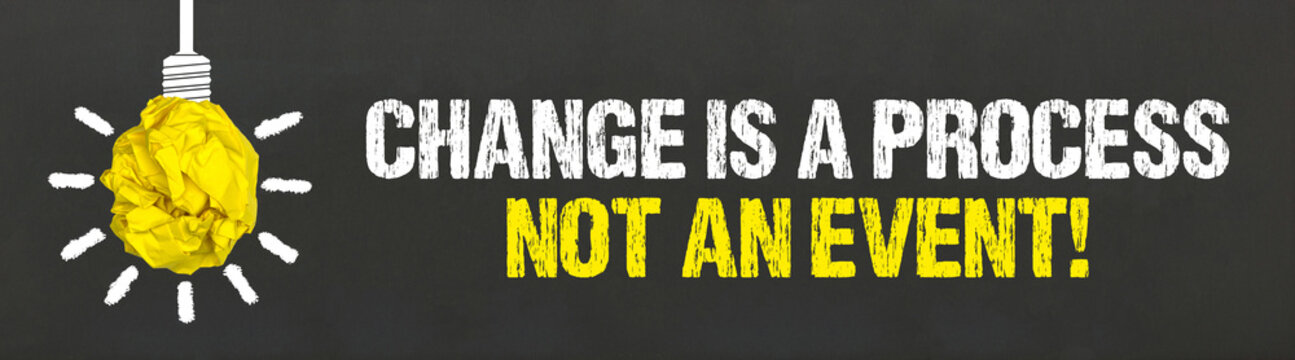 Change is a process, not an event!