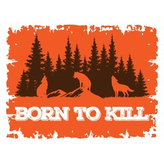 born to kill. The Vector logo wolfs and pine forest for T shirt design or outwear. Hunting style wolf background.