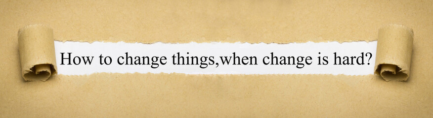 Obraz How to change things,when change is hard? - fototapety do salonu