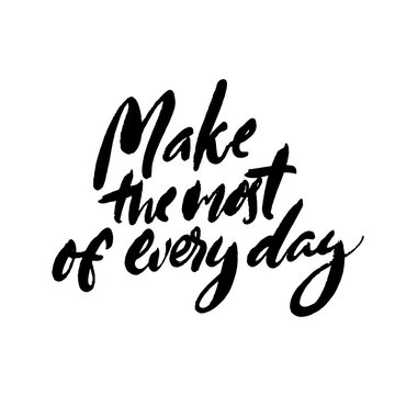 Make the most of every day. Productivity quote, handwritten wisdom for cards, posters and apparel. Motivational saying. Vector black inscription isolated on white background