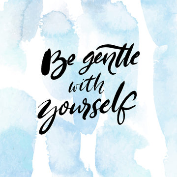 Be gentle with yourself. Positive quote about mental health and selfcare. Inspirational saying for cards, posters. Black handwritten text on blue watercolor background with delicate brush strokes