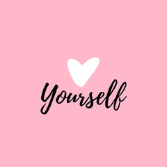 Love yourself quote. Modern beauty text with heart. Design print for t shirt, greeting card, pin label, badges, sticker, banner. Vector love yourself illustration on pink background.