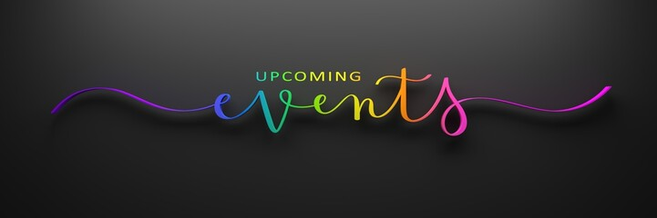 3D render of rainbow-colored brush calligraphy UPCOMING EVENTS on dark background